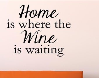 Home is where the wine is waiting Home Decor Stickers - Vinyl Quote Me #2050