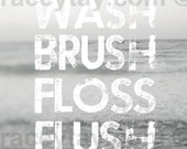 Gray Bathroom Wall Art- Wash Brush Floss Flush- Black White Neutral Bathroom Wall Art Quote