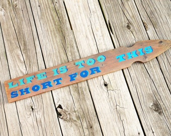 Life Is Too Short For This - Graduation Gift - Whimsical/Quirky Phrase Sign - Home Office Decor - Laundry Room/Kitchen/Garage/Home Gym Sign