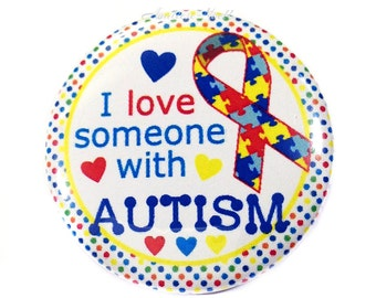 "I Love Someone With Autism, 1.5"" Button, Autism Pin Back, Autism Magnet, Autism Zipper Pull, Autism Flat Back, Aspergers Syndrome, Autistic"