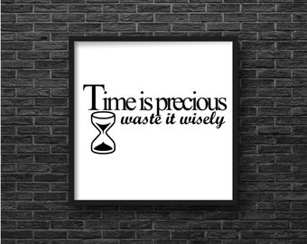 Time Is Precious Waste It Wisely - Digital Download, Art Print, Typography, Instant download , Typographic Print , deco quote, Office Art