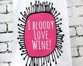 Funny wine lovers gift - I bloody love wine tea towel