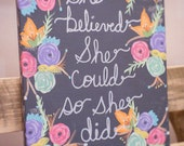 She Believed She Could Wall Sign- Inspirational Art - Floral Office Decor - Home Decor - Signs - Wall Decor - Quote Paintings - Florals