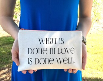 what is done in love is done well clutch, mother's day gift, graduation, quote clutch, pencil bag, bridesmaid, travel bag, vincent van gogh