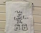 We go together like salt and pepper dish towel