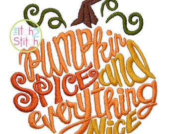 Pumpkin Spice and Everything Nice Embroidery Design For Machine Embroidery, INSTANT DOWNLOAD now available