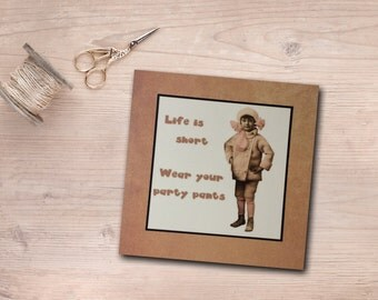 All Occasion Card - Life is short.  Wear your party pants - Birthday Friend Funny Sister Mother Vintage Clothing Knitwear