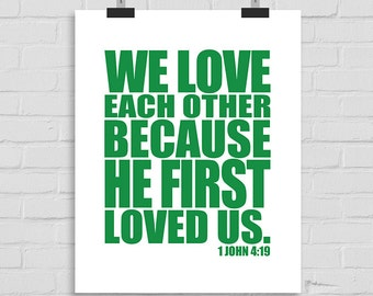 Christian Wall Print, Bible Verse Wall Art, Bible Typography, Scripture Wall Art, We Love Each Other Because He First Loved Us, 1 John 4:19