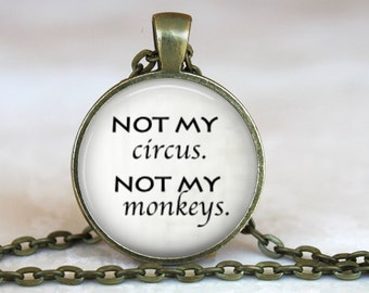 Not My Circus, Not My Monkeys..Polish Proverb..Fun Gift..Pendant, Necklace or Key Ring