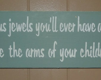 The Most Precious Jewels You'll Ever Have Around Your Neck Are The Arms of Your Children Sign Decoration