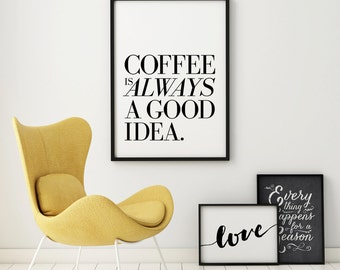 Coffee Is Always A Good Idea - Printable Art - Instant Download - 5 SIZES INCLUDED.