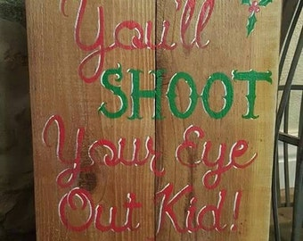 You'll Shoot Your Eye Out Kid Wood Sign