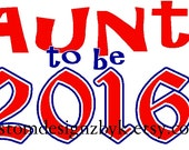 New Aunt to Be 2016 iron-on shirt decal Great way to customize your own t-shirt for a new baby gift