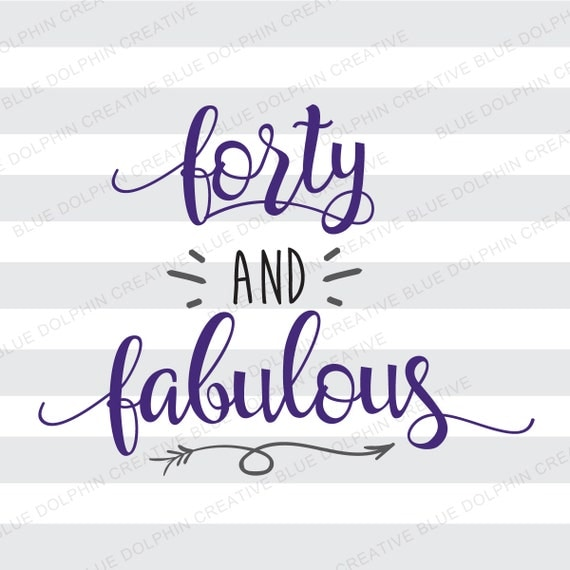 Forty And Fabulous Birthday SVG DXF Png Pdf / Cricut