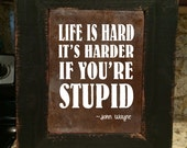 John Wayne Quote, wall art, western decor, Life is hard, it's harder when you're stupid, funny