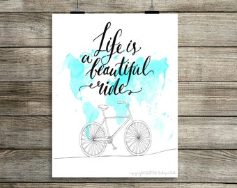 Life is a Beautiful Ride Instant Digital Print, Bike Print Download, Bicycle Digital Print, 8x10 Digital Print, INSTANT DOWNLOAD