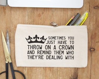 """Fit for royalty - """"Throw on a crown"""" inspirational quote pencil case! Available pre-stuffed or empty."""