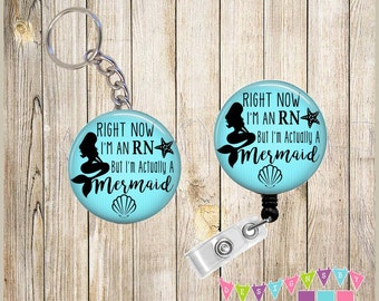 Combo Sale - Badge Reel Keychain Combo - Right Now I'm an RN But I am acually a MERMAID  - You Choose Color, Chain, and Reel Style