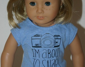 I'm about to snap tshirt made to fit your 18 inch doll such as american girl