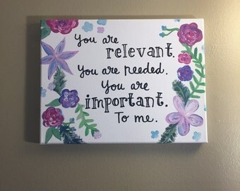 Painted Quote Canvas - You are relevant - Gift - Flowers - Floral - Colorful - Inspiration
