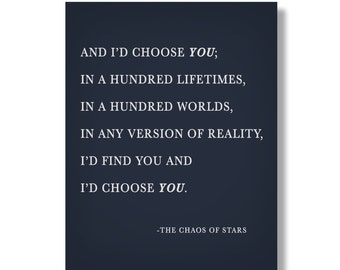 And I'd choose you; In a hundred lifetimes, in a hundred worlds, in any version of reality, I'd find you and choose you - Anniversary Print