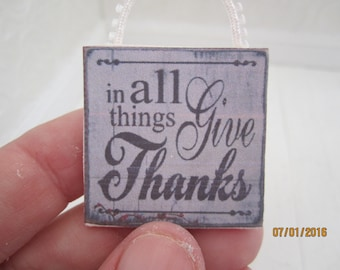 Miniature Sign That Reads In All Things Give Thanks       Free Shipping
