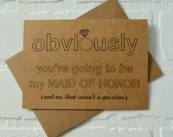 OBVIOUSLY you're going to be my MAID of HONOR card funny card kraft bridesmaid card bridal party card matron of honor proposal funny wedding