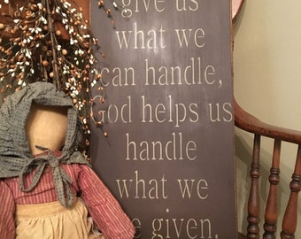 God doesn't give us what we can handle Handcrafted Wooden Sign