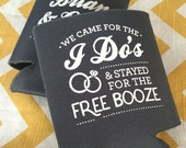 Wedding Can Coolers We Came for the I Do's and Stayed for the Free Booze, Funny wedding favor, I Dos can cooler, wedding stubby holder (200)