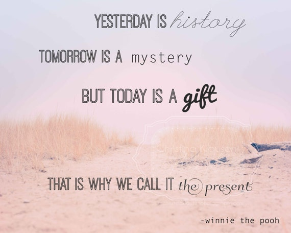 Inspirational Quote Winnie the Pooh Photo. Inspirational quote beach. Yesterday is history. Tomorrow is a Mystery. But today is a gift.
