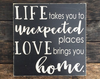 Life takes you unexpected places loves brings you home - hand painted wood sign - travel sign - family room - rustic style sign - customizab