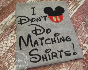I Don't Do Matching Shirts Custom Embroidered Disney Inspired Vacation Shirts for the Family!