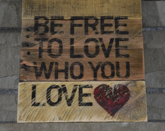 Be Free To Love Who You Love Pallet Wall Art