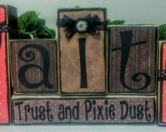 Faith, Trust, and Pixie Dust wood blocks