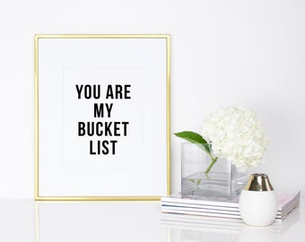 You Are My Bucket List Print - Love Print - Love Art