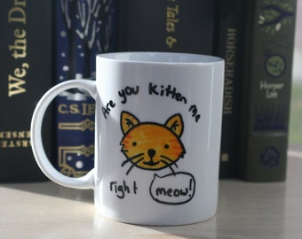 Custom Are You Kitten Me Right Meow Mug