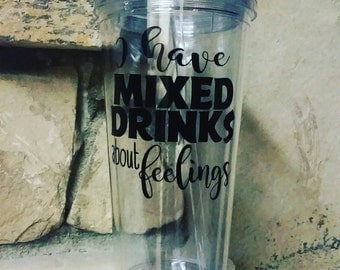 I Have Mixed Drinks About Feelings Clear Acrylic Tumbler