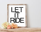 Let it Ride - Printable - Istant Download - Motivational Art - Inspriational Printable - Inspring Quote - Wall Art - Printable Wall Art