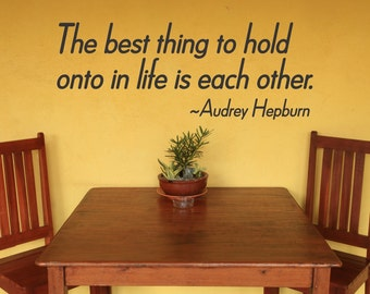 The Best thing To Hold Onto In Life Is Each Other   Audrey Hepburn... vinyl wall decal