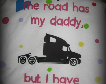 My Daddy is a Truck Driver, The road has my daddy, I have his heart. Dad*Trucking*Trucker's Daughter