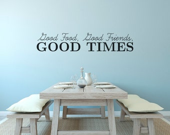 Good Food Good Friends Good Times Vinyl Lettering Quote