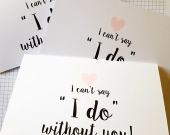"""I can't say """"I do"""" without you card/ Will you be my Bridesmaid Card/ Maid of Honour/ Flower Girl Card/AUSTRALIAN SELLER - C19"""