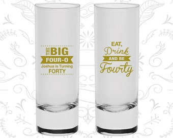 40th Birthday Shooter Glasses, The Big 40, Eat Drink and be Fourty, Birthday Tall Shot Glasses (20243)