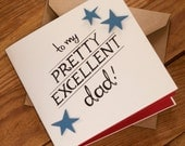 To My Pretty Excellent Dad Card - Suitable for Birthday, Father's Day or any other occasion - blank inside. Free UK shipping!