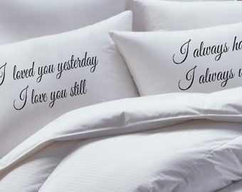 His and Her Pillowcase set,I loved you yesterday, i love you still, i always have, and always will,pillow case set, couples pillowcases
