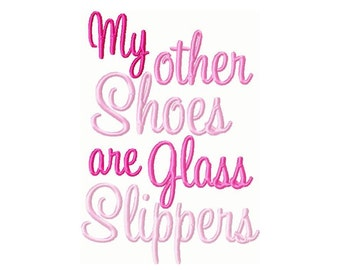 My Other Shoes Are Glass Slippers Embroidery Design  -INSTANT DOWNLOAD-