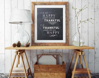 It is not Happy People Who are Thankful Art Print, Thankful, Blessed, Happy, Thanksgiving, Chalkboard Print - Instant download