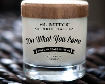 Ms. Betty's Original Bad-Ass Scented Soy Candles - Do What You Love - You Can Start With Me