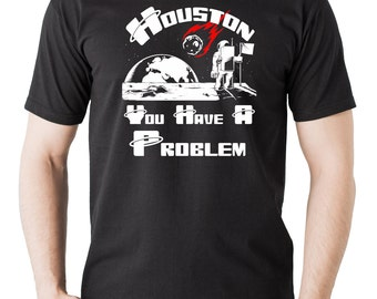 Funny T-Shirt Houston YOU Have A Problem T-Shirt Space Tee Shirt