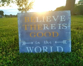 BELIEVE THERE is GOOD in the world sign 12x15